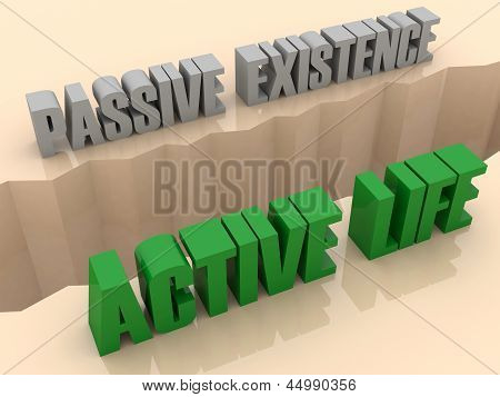 Two phrases PASSIVE EXISTENCE and ACTIVE LIFE split on sides separation crack.