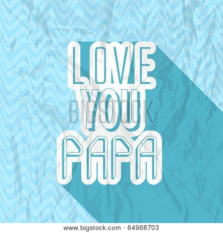 Vintage poster, banner or flyer design with stylish typographic text Love You Papa on grungy blue background.