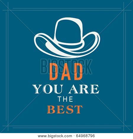 Poster, banner or flyer design with stylish text DAD you are the best and cowboy hat on blue background.
