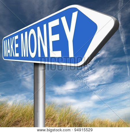 make money road sign or earning fast and easy cash making a business profit growth