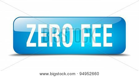 Zero Fee Blue Square 3D Realistic Isolated Web Button