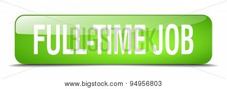 Full-time Job Green Square 3D Realistic Isolated Web Button