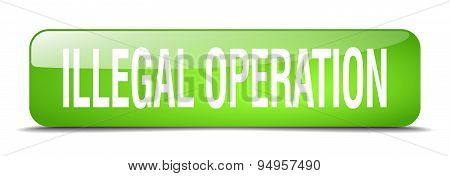Illegal Operation Green Square 3D Realistic Isolated Web Button