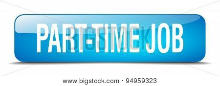 Part-time Job Blue Square 3D Realistic Isolated Web Button