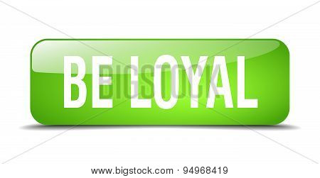 Be Loyal Green Square 3D Realistic Isolated Web Button
