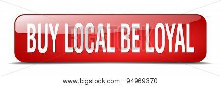 Buy Local Be Loyal Red Square 3D Realistic Isolated Web Button