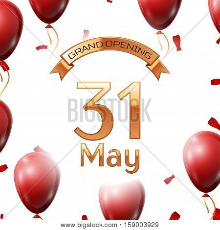 Golden ribbon with inscription grand opening the thirty first of May on white background red air balloons with confetti. Vector Illustration