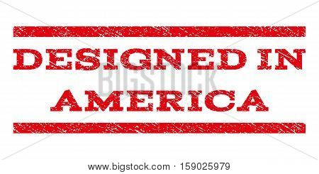 Designed In America watermark stamp. Text tag between horizontal parallel lines with grunge design style. Rubber seal stamp with dirty texture. Vector red color ink imprint on a white background.