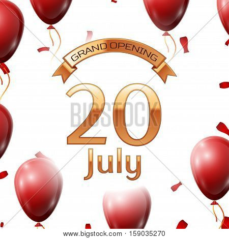 Golden ribbon with inscription grand opening the twentieth of July on white background red air balloons with confetti. Vector Illustration