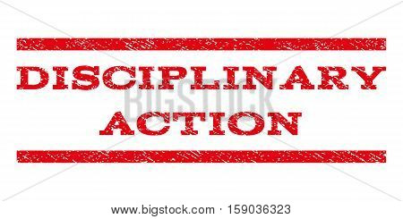 Disciplinary Action watermark stamp. Text tag between horizontal parallel lines with grunge design style. Rubber seal stamp with unclean texture. Vector red color ink imprint on a white background.