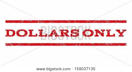 Dollars Only watermark stamp. Text caption between horizontal parallel lines with grunge design style. Rubber seal stamp with dirty texture. Vector red color ink imprint on a white background.