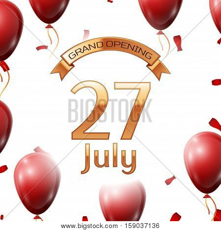 Golden ribbon with inscription grand opening the twenty seventh of July on white background red air balloons with confetti. Vector Illustration