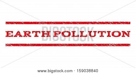 Earth Pollution watermark stamp. Text caption between horizontal parallel lines with grunge design style. Rubber seal stamp with dirty texture. Vector red color ink imprint on a white background.