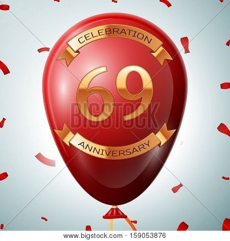 Red balloon with golden inscription sixty nine years anniversary celebration and golden ribbons on grey background and confetti. Vector illustration