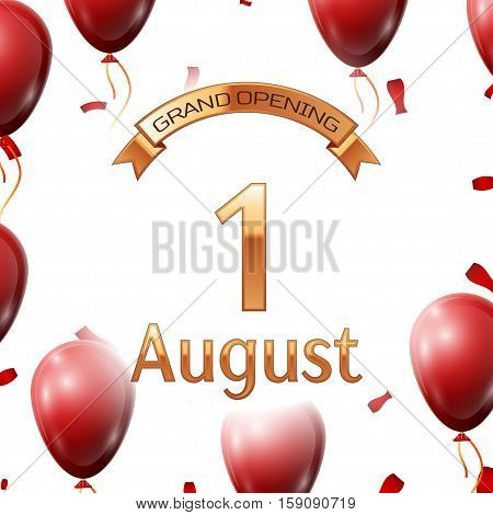 Golden ribbon with inscription grand opening the first of August on white background red air balloons with confetti. Vector Illustration