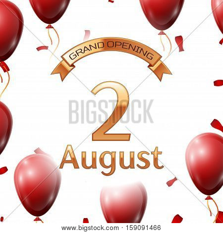 Golden ribbon with inscription grand opening the second of August on white background red air balloons with confetti. Vector Illustration