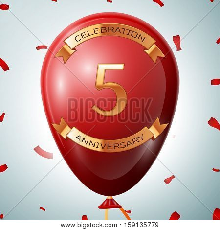 Red balloon with golden inscription five years anniversary celebration and golden ribbons on grey background and confetti. Vector illustration