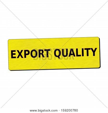 export quality black wording on yellow wood background