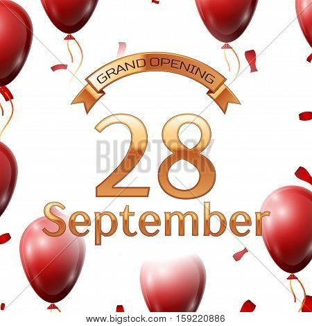 Golden ribbon with inscription grand opening the twenty eighth of September on white background red air balloons with confetti. Vector Illustration