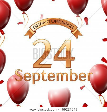 Golden ribbon with inscription grand opening the twenty fourth of September on white background red air balloons with confetti. Vector Illustration