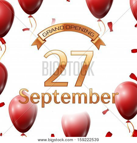 Golden ribbon with inscription grand opening the twenty seventh of September on white background red air balloons with confetti. Vector Illustration