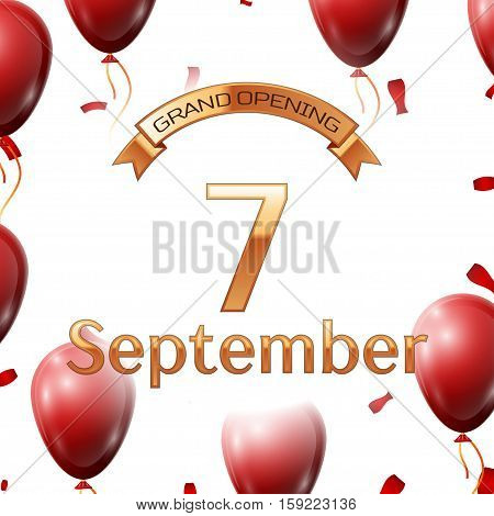 Golden ribbon with inscription grand opening the seventh of September on white background red air balloons with confetti. Vector Illustration