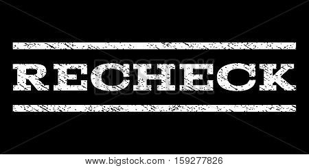 Recheck watermark stamp. Text caption between horizontal parallel lines with grunge design style. Rubber seal white stamp with dust texture. Vector ink imprint on a black background.
