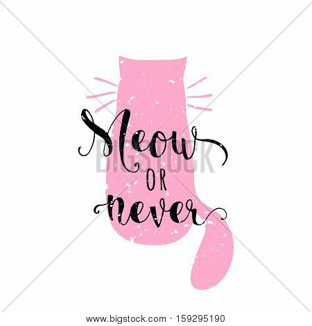 Vector illustration of kitten calligraphy sign for print. Cute cat poster with lettering, sitting cat silhouette. Funny design. Meow or never quote