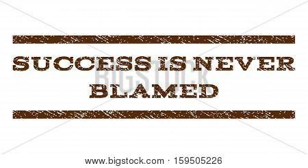 Success Is Never Blamed watermark stamp. Text tag between horizontal parallel lines with grunge design style. Rubber seal brown stamp with dirty texture. Vector ink imprint on a white background.