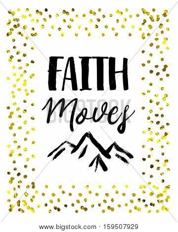Faith Moves Mountains Black on White with Gold Dots Frame Trust in God Concept Art Design Poster