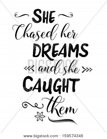 She Chased Her Dreams and She Caught Them typography art Motivational Poster