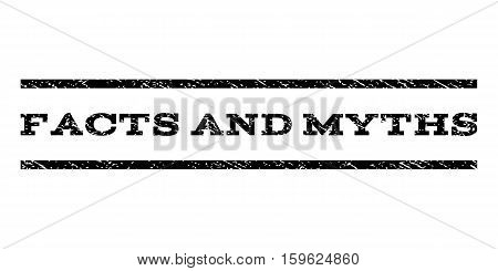 Facts and Myths watermark stamp. Text tag between horizontal parallel lines with grunge design style. Rubber seal black stamp with dust texture. Vector ink imprint on a white background.
