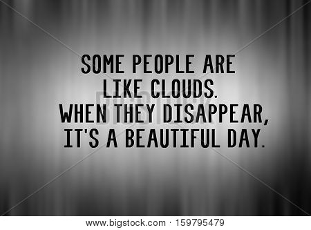 Funny Life Inspirational Phrase - Some People Are Like Clouds, When They Disappear, It's A Beautiful
