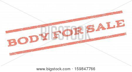 Body For Sale watermark stamp. Text caption between parallel lines with grunge design style. Rubber seal stamp with unclean texture. Vector salmon color ink imprint on a white background.