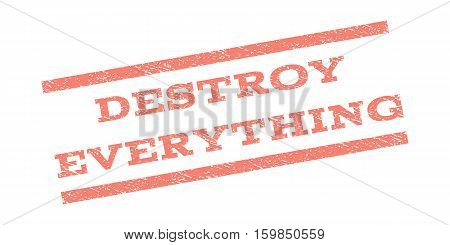 Destroy Everything watermark stamp. Text tag between parallel lines with grunge design style. Rubber seal stamp with scratched texture. Vector salmon color ink imprint on a white background.
