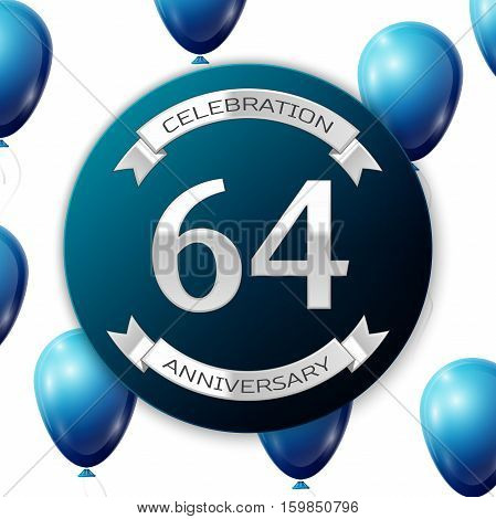 Silver number sixty four years anniversary celebration on blue circle paper banner with silver ribbon. Realistic blue balloons with ribbon on white background. Vector illustration.