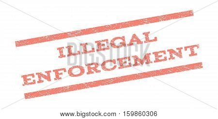 Illegal Enforcement watermark stamp. Text tag between parallel lines with grunge design style. Rubber seal stamp with dust texture. Vector salmon color ink imprint on a white background.