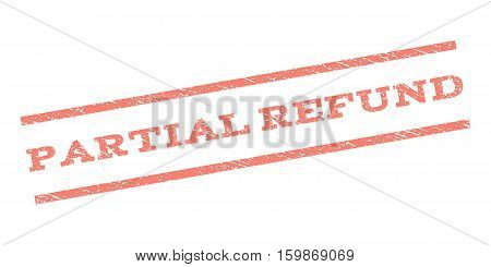 Partial Refund watermark stamp. Text tag between parallel lines with grunge design style. Rubber seal stamp with scratched texture. Vector salmon color ink imprint on a white background.