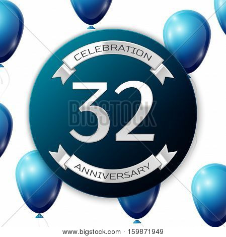 Silver number thirty two years anniversary celebration on blue circle paper banner with silver ribbon. Realistic blue balloons with ribbon on white background. Vector illustration.