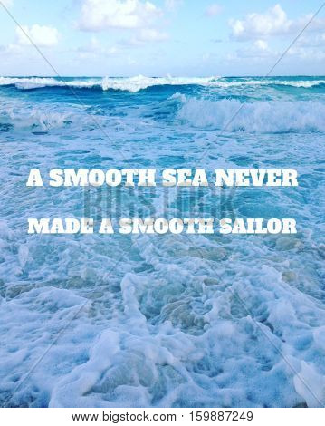 Inspirational quote on scenic summer blue ocean waves with blue sky, clouds and horizon background. Motivational text on sea shore with sand, waves and sea foam. White font on blue and white water.
