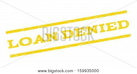 Loan Denied watermark stamp. Text caption between parallel lines with grunge design style. Rubber seal stamp with dirty texture. Vector yellow color ink imprint on a white background.