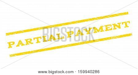 Partial Payment watermark stamp. Text caption between parallel lines with grunge design style. Rubber seal stamp with dirty texture. Vector yellow color ink imprint on a white background.