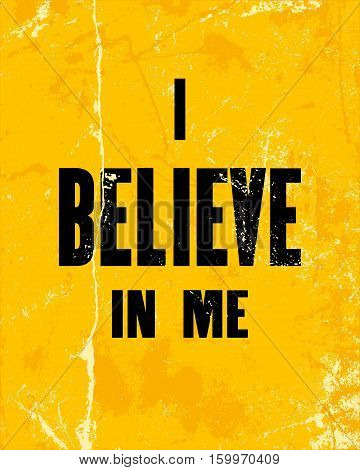 Inspiring motivation quote with text I Believe in Me. Vector typography poster design concept
