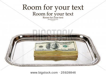 "American Money on a ""Silver Platter"" represents Wealth, Retirement, Savings, Rainy Day Fund, Income, Donations, Charity, Tax,  Goverment Subsidies, and more. isolated on white with room for text"