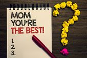 Writing Note Showing Mom You Re Are The Best. Business Photo Showcasing Appreciation For Your Mother poster