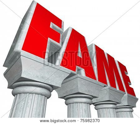 Fame word in 3d marble letters on stone columns to illustrate celebrity, attention, acclaim glory and reputation for doing notable or recognized work