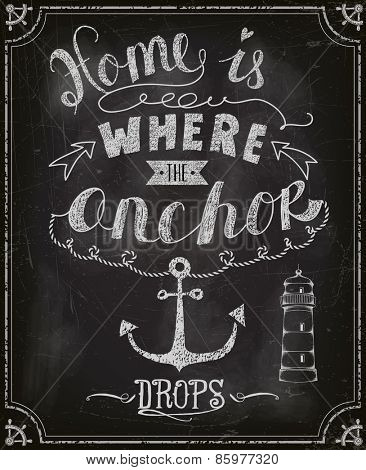 Chalkboard Motivational Poster - Home is where the anchor drops, typography poster on a blackboard, with anchor, lighthouse, ship steering wheel and decorative elements, hand drawn and written