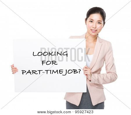 Businesswoman holding a placard showing phrase of looking for part-time job