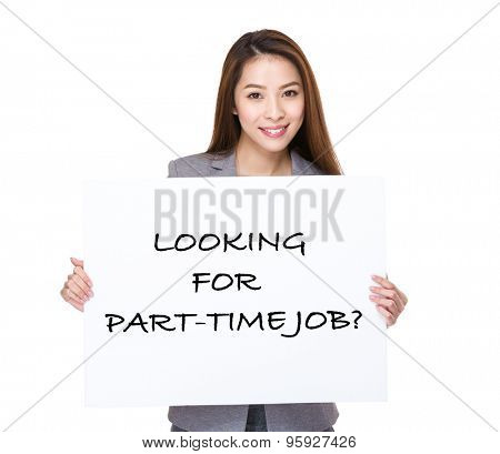 Businesswoman hand hold a white placard presenting phrase of looking for part-time job