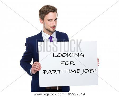 Businessman hold with white board showing phrase of looking for part-time job